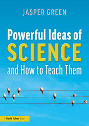 Powerful Ideas of Science and How to Teach Them - 1st Edition book cover
