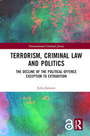 Terrorism, Criminal Law and Politics: The Decline of the Political Offence Exception to Extradition