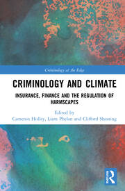 Chapter 1 in Criminology and Climate: Insurance, Finance and the Regulation of Harmscapes