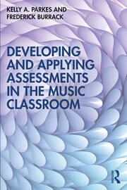 Developing and Applying Assessments in the Music Classroom - 1st Edition book cover
