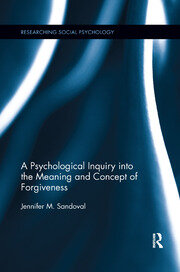 A Psychological Inquiry into the Meaning and Concept of Forgiveness - 1st Edition book cover
