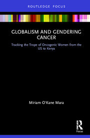 Globalism and Gendering Cancer: Tracking the Trope of Oncogenic Women from the US to Kenya