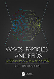 Waves, Particles and Fields : Introducing Quantum Field Theory - 1st Edition book cover