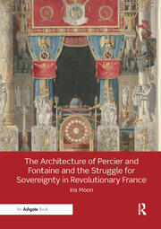 The Architecture of Percier and Fontaine and the Struggle for Sovereignty in Revolutionary France - 1st Edition book cover