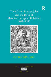 The African Prester John and the Birth of Ethiopian-European Relations, 1402-1555 - 1st Edition book cover