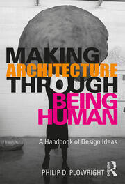 Making Architecture Through Being Human : A Handbook of Design Ideas - 1st Edition book cover