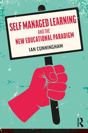 Self Managed Learning and the New Educational Paradigm - 1st Edition book cover