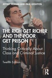 The Rich Get Richer and the Poor Get Prison : Thinking Critically About Class and Criminal Justice - 12th Edition book cover