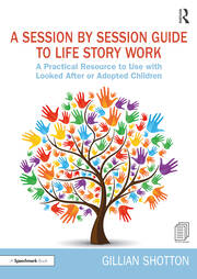 A Session by Session Guide to Life Story Work - 1st Edition book cover