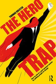 The Hero Trap : How to Win in a Post-Purpose Market by Putting People in Charge - 1st Edition book cover