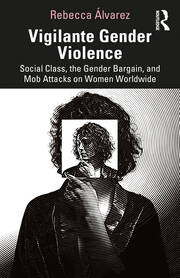 Vigilante Gender Violence : Social Class, the Gender Bargain, and Mob Attacks on Women Worldwide - 1st Edition book cover