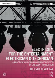 Electricity for the Entertainment Electrician & Technician : A Practical Guide for Power Distribution in Live Event Production - 3rd Edition book cover
