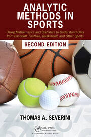 Analytic Methods in Sports: Using Mathematics and Statistics to Understand Data from Baseball, Football, Basketball, and Other Sports