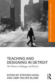 Teaching and Designing in Detroit : Ten Women on Pedagogy and Practice - 1st Edition book cover