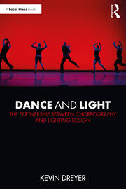 Dance and Light : The Partnership Between Choreography and Lighting Design - 1st Edition book cover