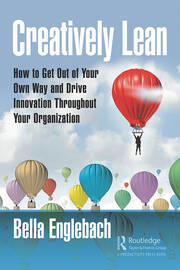 Creatively Lean : How to Get Out of Your Own Way and Drive Innovation Throughout Your Organization - 1st Edition book cover