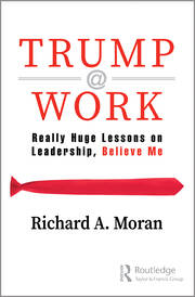 Trump @ Work : Really Huge Lessons on Leadership, Believe Me - 1st Edition book cover