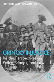 Gringo Injustice : Insider Perspectives on Police, Gangs, and Law - 1st Edition book cover