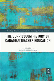 The Curriculum History of Canadian Teacher Education - 1st Edition book cover