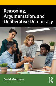 Reasoning, Argumentation, and Deliberative Democracy - 1st Edition book cover