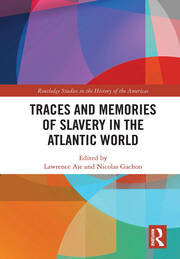 Traces and Memories of Slavery in the Atlantic World - 1st Edition book cover