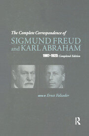 The Complete Correspondence of Sigmund Freud and Karl Abraham 1907-1925 - 1st Edition book cover