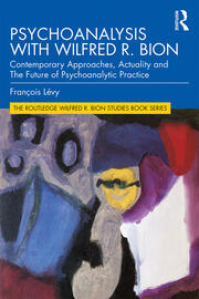 Psychoanalysis with Wilfred R. Bion - 1st Edition book cover
