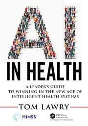 AI in Health : A Leader's Guide to Winning in the New Age of Intelligent Health Systems - 1st Edition book cover