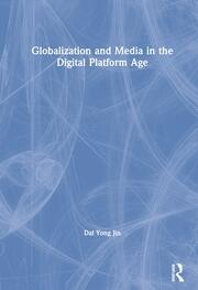 Globalization and Media in the Digital Platform Age - 1st Edition book cover