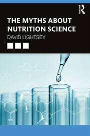 The Myths About Nutrition Science - 1st Edition book cover