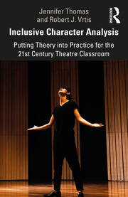 Inclusive Character Analysis : Putting Theory into Practice for the 21st Century Theatre Classroom - 1st Edition book cover