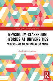 Newsroom-Classroom Hybrids at Universities: Student Labor and the Journalism Crisis