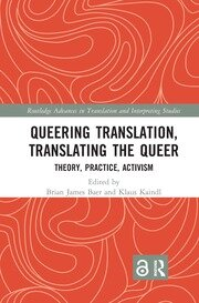 Queering Translation, Translating the Queer: Theory, Practice, Activism