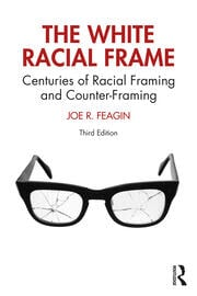 The White Racial Frame : Centuries of Racial Framing and Counter-Framing - 3rd Edition book cover