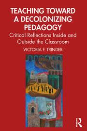 Teaching Toward a Decolonizing Pedagogy -  1st Edition book cover