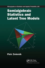 Semialgebraic Statistics and Latent Tree Models - 1st Edition book cover