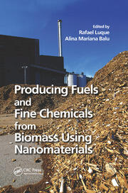 Producing Fuels and Fine Chemicals from Biomass Using Nanomaterials - 1st Edition book cover