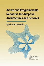 Active and Programmable Networks for Adaptive Architectures and Services - 1st Edition book cover