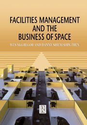 Facilities Management and the Business of Space - 1st Edition book cover