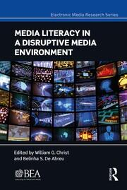 Media Literacy in a Disruptive Media Environment -  1st Edition book cover