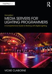 Media Servers for Lighting Programmers : A Comprehensive Guide to Working with Digital Lighting - 2nd Edition book cover