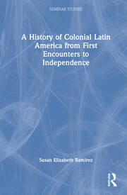 A History of Colonial Latin America from First Encounters to Independence - 1st Edition book cover