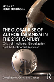 The Global Rise of Authoritarianism in the 21st Century : Crisis of Neoliberal Globalization and the Nationalist Response - 1st Edition book cover