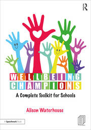 Wellbeing Champions: A Complete Toolkit for Schools - 1st Edition book cover