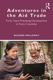 Adventures in the Aid Trade : Forty Years Practising Development in Forty Countries - 1st Edition book cover