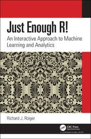 Just Enough R! : An Interactive Approach to Machine Learning and Analytics - 1st Edition book cover