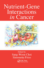 Nutrient-Gene Interactions in Cancer - 1st Edition book cover