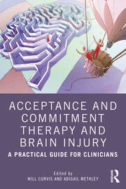 Acceptance and Commitment Therapy and Brain Injury - 1st Edition book cover