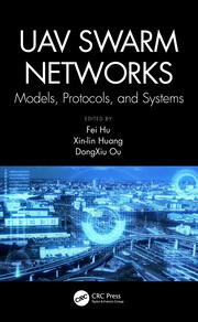 UAV Swarm Networks: Models, Protocols, and Systems - 1st Edition book cover