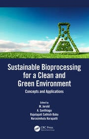 Sustainable Bioprocessing for a Clean and Green Environment: Concepts and Applications